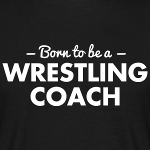 born to be a wrestling coach - Men's T-Shirt