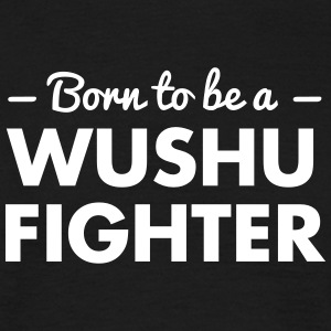 born to be a wushu fighter - Men's T-Shirt