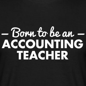 born to be an accounting teacher - Men's T-Shirt