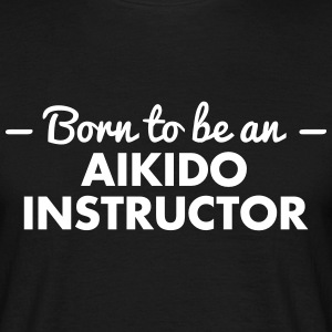 born to be an aikido instructor - Männer T-Shirt
