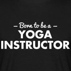 born to be a yoga instructor - Männer T-Shirt