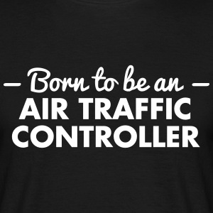 born to be an air traffic controller - Men's T-Shirt