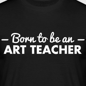 born to be an art teacher - Men's T-Shirt