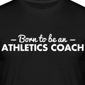 born to be an athletics coach - Men's T-Shirt