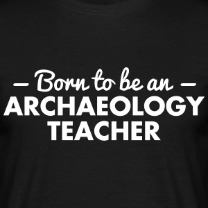 born to be an archaeology teacher - Men's T-Shirt