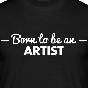 born to be an artist - Männer T-Shirt