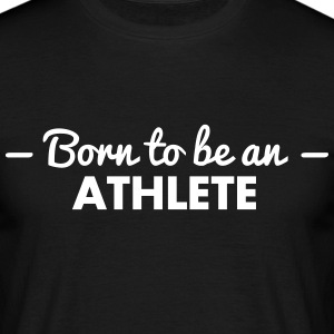 born to be an athlete - Männer T-Shirt