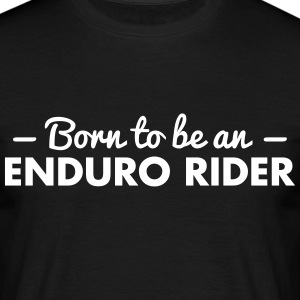 born to be an enduro rider - Men's T-Shirt