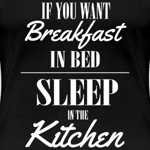 If you want breakfast in bed, sleep in the kichten Tee shirts - T-shirt Premium Femme