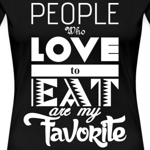 people who love to eat are my favorite T-shirts - Dame premium T-shirt