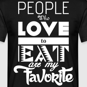 people who love to eat are my favorite Tee shirts - T-shirt Homme