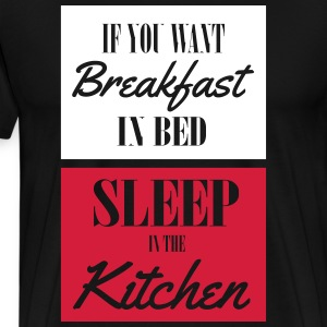 If you want breakfast in bed, sleep in the kichten T-Shirts - Männer Premium T-Shirt