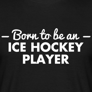 born to be an ice hockey player - Men's T-Shirt
