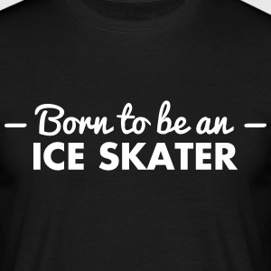 born to be an ice skater - Men's T-Shirt