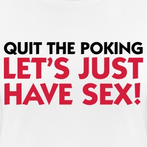 Stop the Poking. Let s fuck! T-Shirts - Women's Breathable T-Shirt