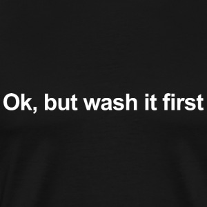 OK, BUT WASH IT FIRST T-Shirts - Men's Premium T-Shirt