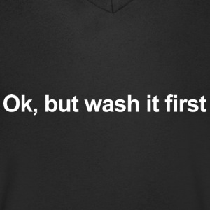OK, BUT WASH IT FIRST T-Shirts - Men's V-Neck T-Shirt