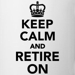 Keep calm and retire on Tassen & Zubehör - Tasse