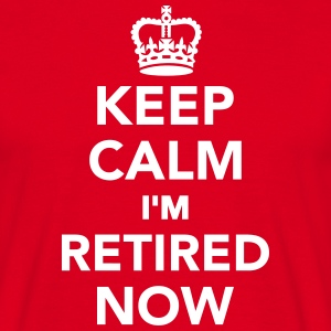 Keep calm I'm retired now T-Shirts - Männer T-Shirt
