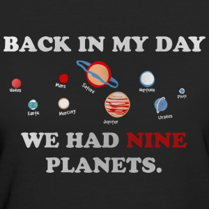 IN my day, we had 9 planets Camisetas - Camiseta ecológica mujer