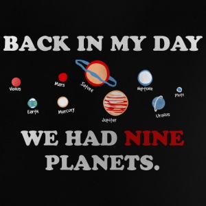 IN my day, we had 9 planets Shirts - Baby T-shirt