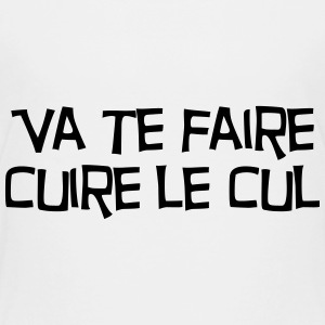 Va te faire cuire le cul ! Citation / Humour T-Shirts - Kinder Premium T-Shirt