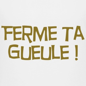 Ferme ta Gueule ! Citation / Humour / Insulte Shirts - Teenage Premium T-Shirt