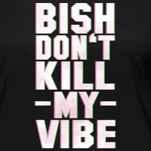 BITCH DO NOT KILL MY VIBE Long Sleeve Shirts - Women's Premium Longsleeve Shirt