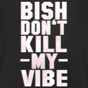 BITCH DO NOT KILL MY VIBE T-Shirts - Men's V-Neck T-Shirt