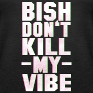 BITCH DO NOT KILL MY VIBE Tops - Women's Premium Tank Top