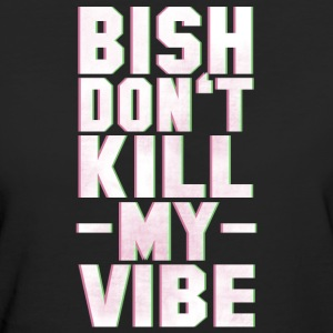 BITCH DO NOT KILL MY VIBE T-shirts - Ekologisk T-shirt dam