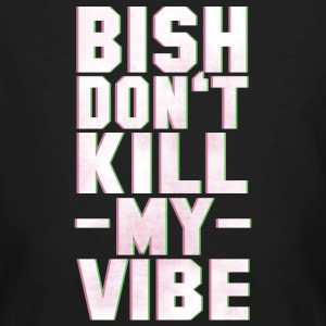 BITCH DO NOT KILL MY VIBE T-Shirts - Männer Bio-T-Shirt