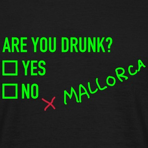 Are you drunk Mallorca T-Shirts - Männer T-Shirt