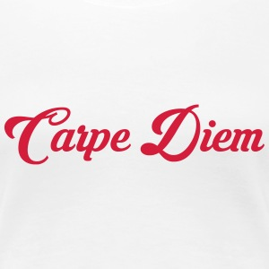 Carpe Diem / Quote / Funny / Humor / Citation T-shirts - Vrouwen Premium T-shirt