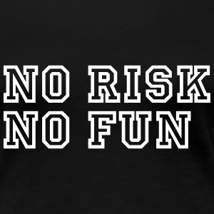 No Risk No Fun / Quote / Funny / Humor / Citation T-Shirts - Women's Premium T-Shirt
