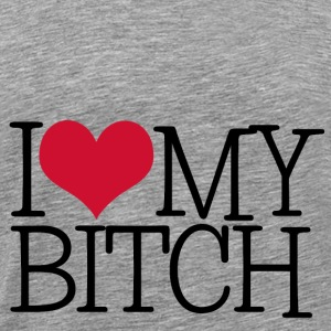 I LOVE MY BITCH Camisetas - Camiseta premium hombre