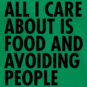 All I Care About  Is Food And Avoiding People T-shirts - Herre premium T-shirt