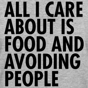 All I Care About  Is Food And Avoiding People T-Shirts - Women's Organic T-shirt