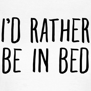I'd Rather Be In Bed T-shirts - T-shirt dam