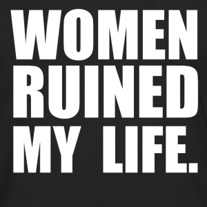 WOMEN RUINED MY LIFE Manches longues - T-shirt manches longues Premium Homme