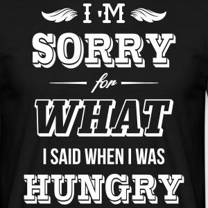 I'm sorry for what I said when I was hungry T-Shirts - Men's T-Shirt