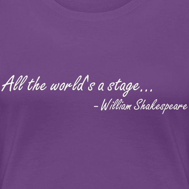 All the World's a stage (Women's)