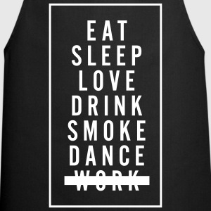 eat sleep love drink smoke dance don't work Schürzen - Kochschürze