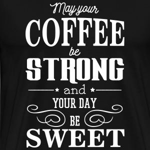 May your coffee be strong and your day be sweet Camisetas - Camiseta premium hombre