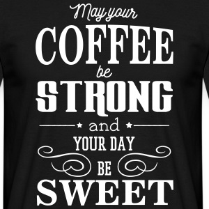 May your coffee be strong and your day be sweet T-shirts - Mannen T-shirt