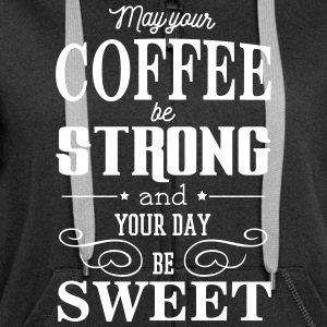May your coffee be strong and your day be sweet Hoodies & Sweatshirts - Women's Premium Hooded Jacket