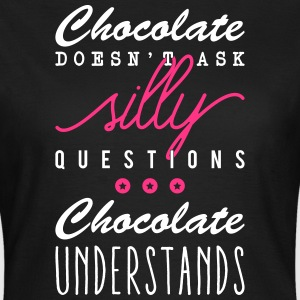 Chocolate doesn't ask silly questions Magliette - Maglietta da donna