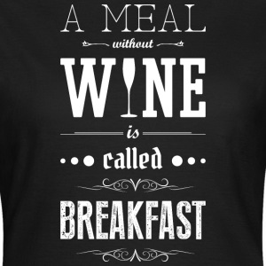 Meal without wine is called breakfast T-Shirts - Women's T-Shirt