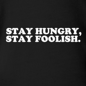 STAY HUNGRY - STAY FOOLISH Shirts - Organic Short-sleeved Baby Bodysuit