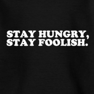 STAY HUNGRY - STAY FOOLISH Camisetas - Camiseta adolescente